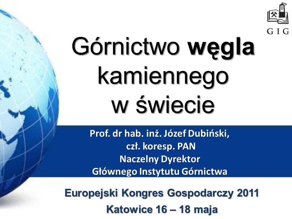 Górnictwo węgla kamiennego w świecie Europejski Kongres Gospodarczy 2011 Katowice 16 – 18 maja Prof. dr hab. inż. Józef Dubiński, czł. koresp. PAN Nac