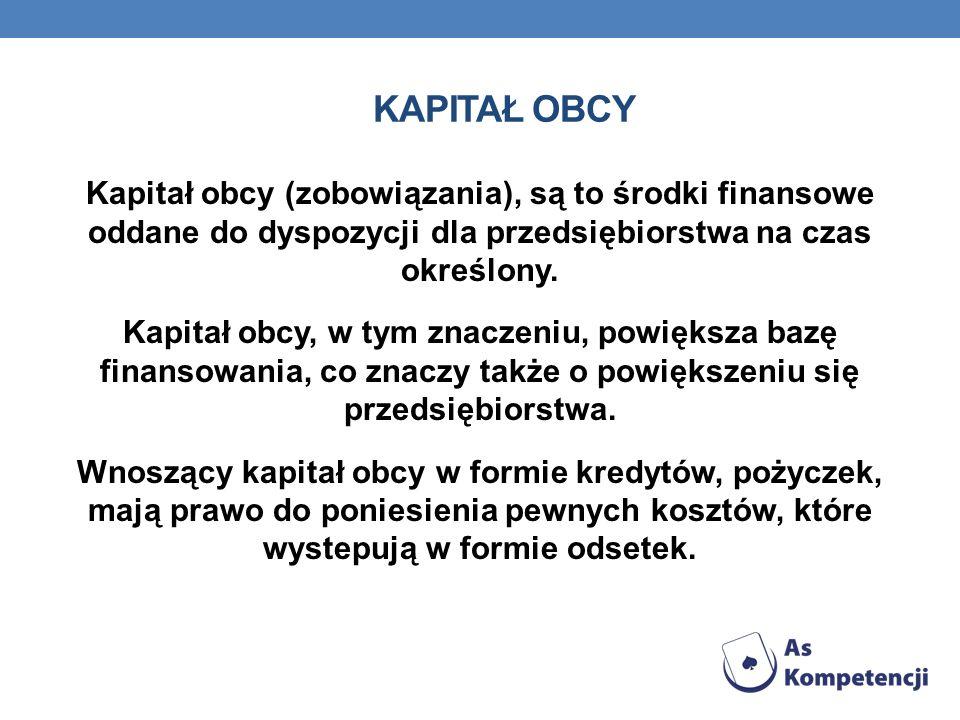 KAPITAŁ OBCY Kapitał obcy (zobowiązania), są to środki finansowe oddane do dyspozycji dla przedsiębiorstwa na czas określony. Kapitał obcy, w tym znac