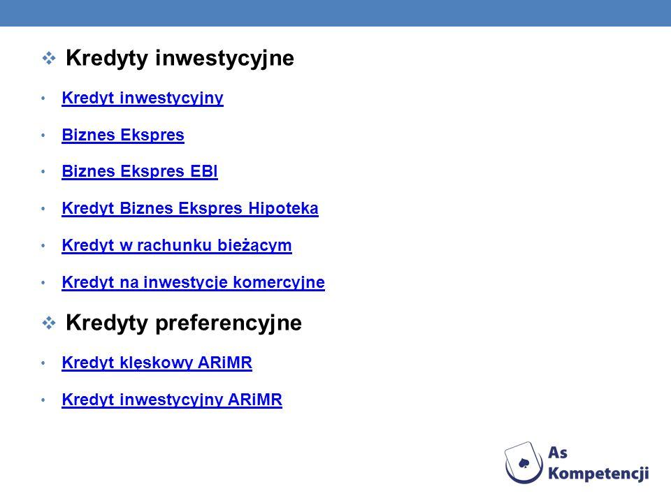 Kredyty inwestycyjne Kredyt inwestycyjny Biznes Ekspres Biznes Ekspres EBI Kredyt Biznes Ekspres Hipoteka Kredyt w rachunku bieżącym Kredyt na inwesty