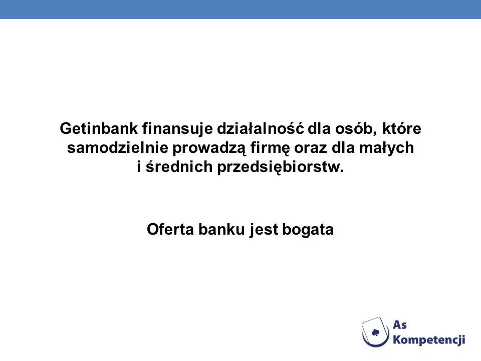Getinbank finansuje działalność dla osób, które samodzielnie prowadzą firmę oraz dla małych i średnich przedsiębiorstw. Oferta banku jest bogata