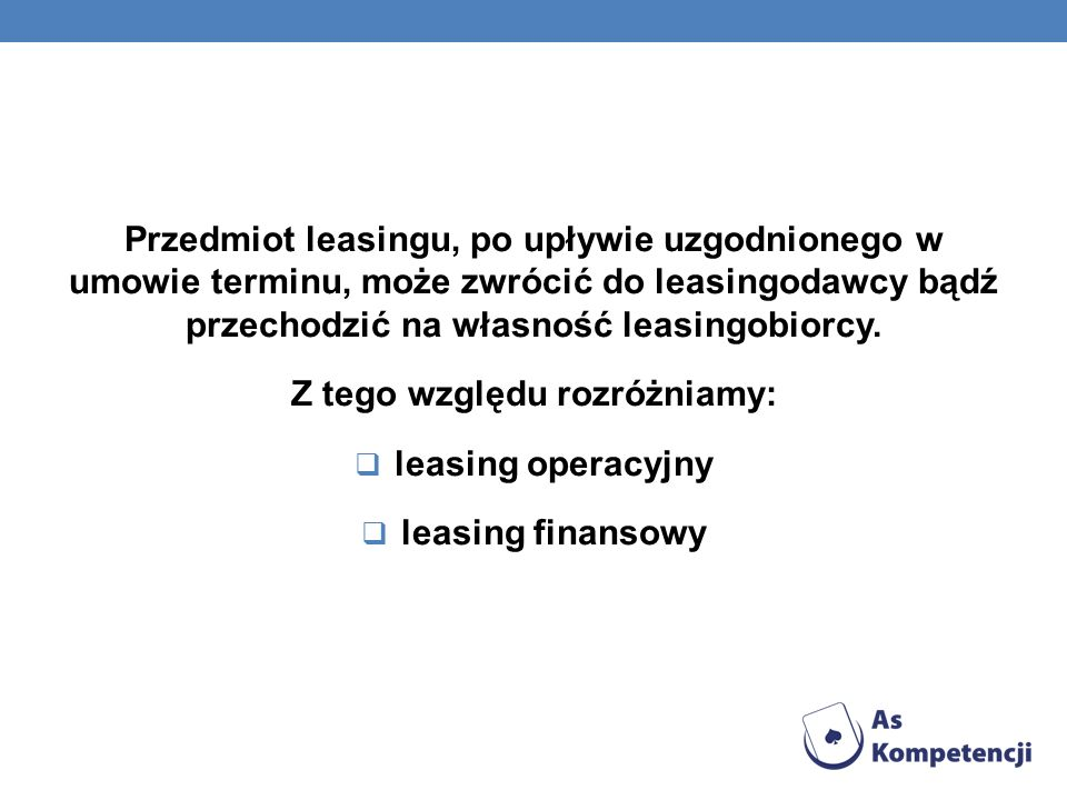 Przedmiot leasingu, po upływie uzgodnionego w umowie terminu, może zwrócić do leasingodawcy bądź przechodzić na własność leasingobiorcy. Z tego względ