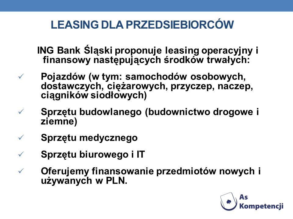 LEASING DLA PRZEDSIEBIORCÓW ING Bank Śląski proponuje leasing operacyjny i finansowy następujących środków trwałych: Pojazdów (w tym: samochodów osobo