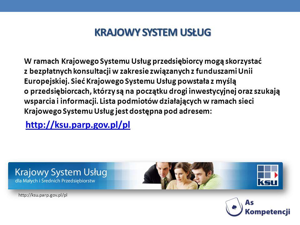 KRAJOWY SYSTEM USŁUG W ramach Krajowego Systemu Usług przedsiębiorcy mogą skorzystać z bezpłatnych konsultacji w zakresie związanych z funduszami Unii