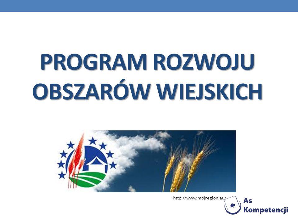 PROGRAM ROZWOJU OBSZARÓW WIEJSKICH http://www.mojregion.eu/