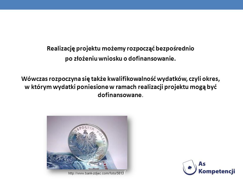 Realizację projektu możemy rozpocząć bezpośrednio po złożeniu wniosku o dofinansowanie. Wówczas rozpoczyna się także kwalifikowalność wydatków, czyli