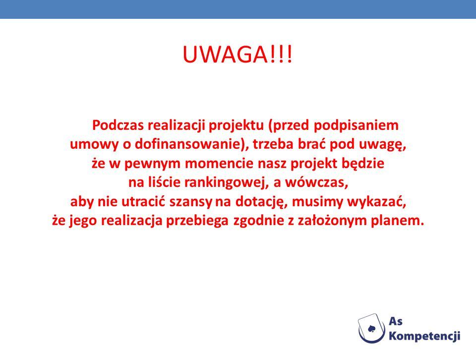 UWAGA!!! Podczas realizacji projektu (przed podpisaniem umowy o dofinansowanie), trzeba brać pod uwagę, że w pewnym momencie nasz projekt będzie na li