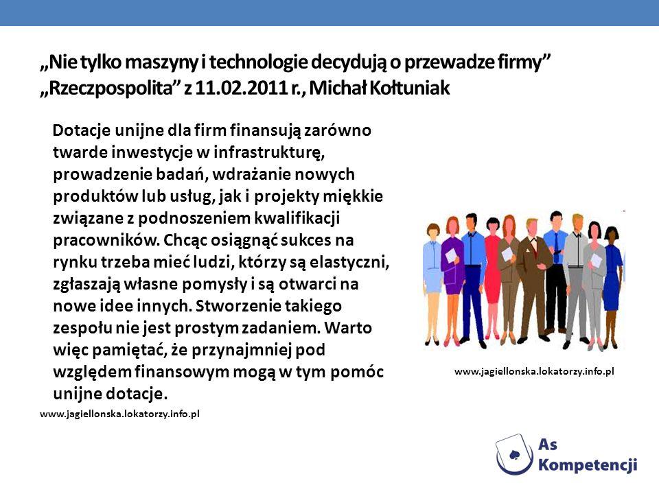 Nie tylko maszyny i technologie decydują o przewadze firmy Rzeczpospolita z 11.02.2011 r., Michał Kołtuniak Dotacje unijne dla firm finansują zarówno