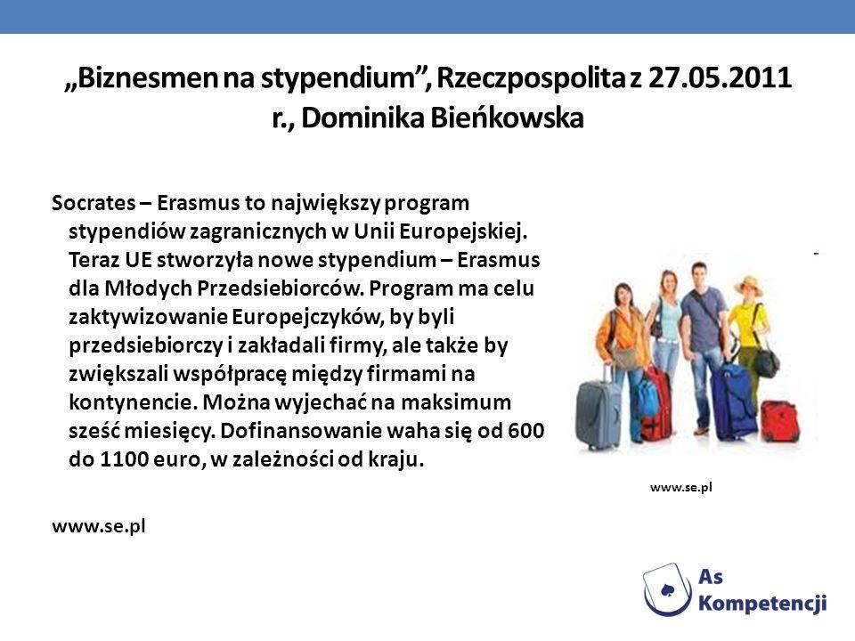 Biznesmen na stypendium, Rzeczpospolita z 27.05.2011 r., Dominika Bieńkowska Socrates – Erasmus to największy program stypendiów zagranicznych w Unii