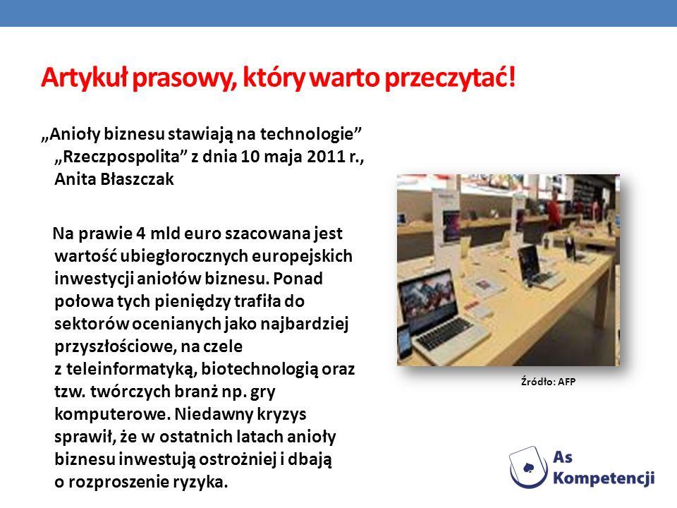 Artykuł prasowy, który warto przeczytać! Anioły biznesu stawiają na technologie Rzeczpospolita z dnia 10 maja 2011 r., Anita Błaszczak Na prawie 4 mld