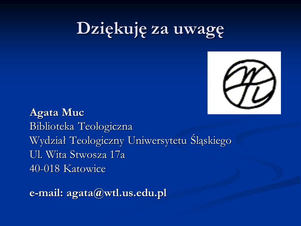 Dziękuję za uwagę Agata Muc Biblioteka Teologiczna Wydział Teologiczny Uniwersytetu Śląskiego Ul.
