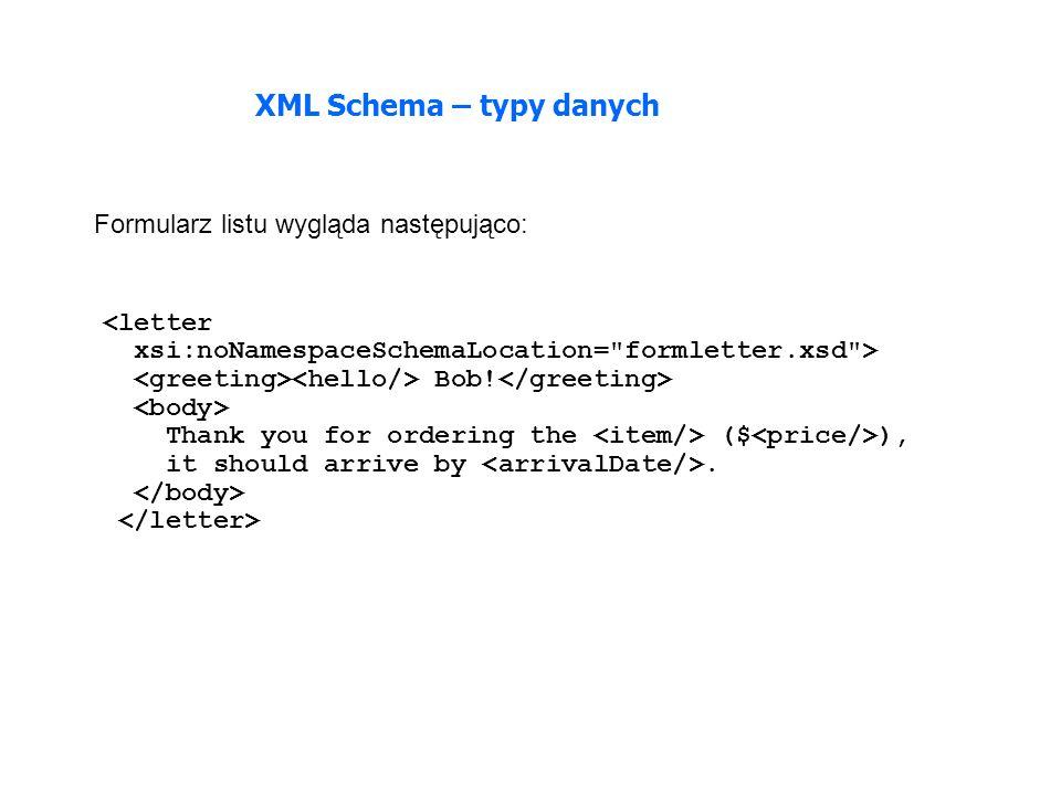 XML Schema – typy danych <letter xsi:noNamespaceSchemaLocation= formletter.xsd > Bob.