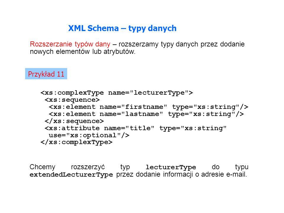 XML Schema – typy danych Rozszerzanie typów dany – rozszerzamy typy danych przez dodanie nowych elementów lub atrybutów.
