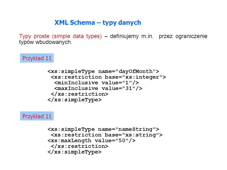 XML Schema – typy danych Typy proste (simple data types) – definiujemy m.in.