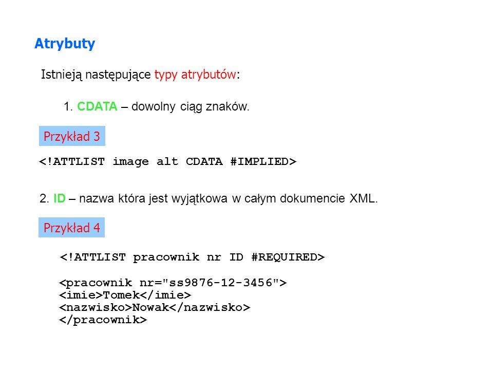 Atrybuty Istnieją następujące typy atrybutów: 1.CDATA – dowolny ciąg znaków.