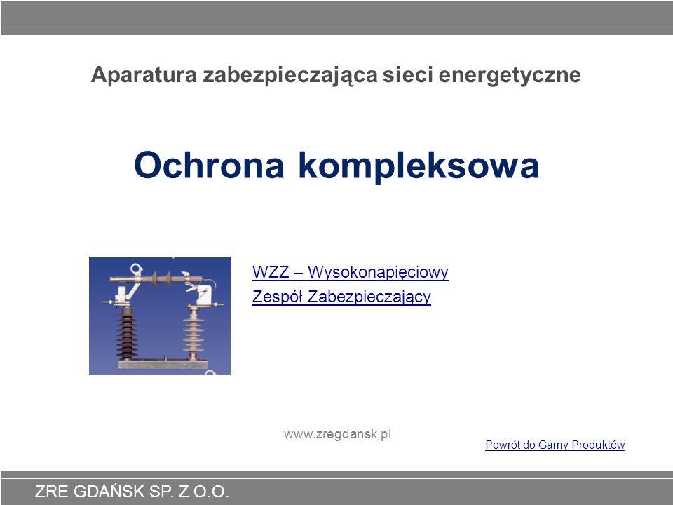 ZRE GDAŃSK SP. Z O.O. Aparatura zabezpieczająca sieci energetyczne Ochrona kompleksowa WZZ – Wysokonapięciowy Zespół Zabezpieczający www.zregdansk.pl