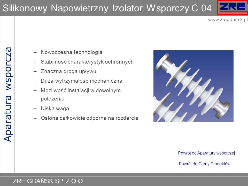 ZRE GDAŃSK SP. Z O.O. www.zregdansk.pl Silikonowy Napowietrzny Izolator Wsporczy C 04 –Nowoczesna technologia –Stabilność charakterystyk ochronnych –Z