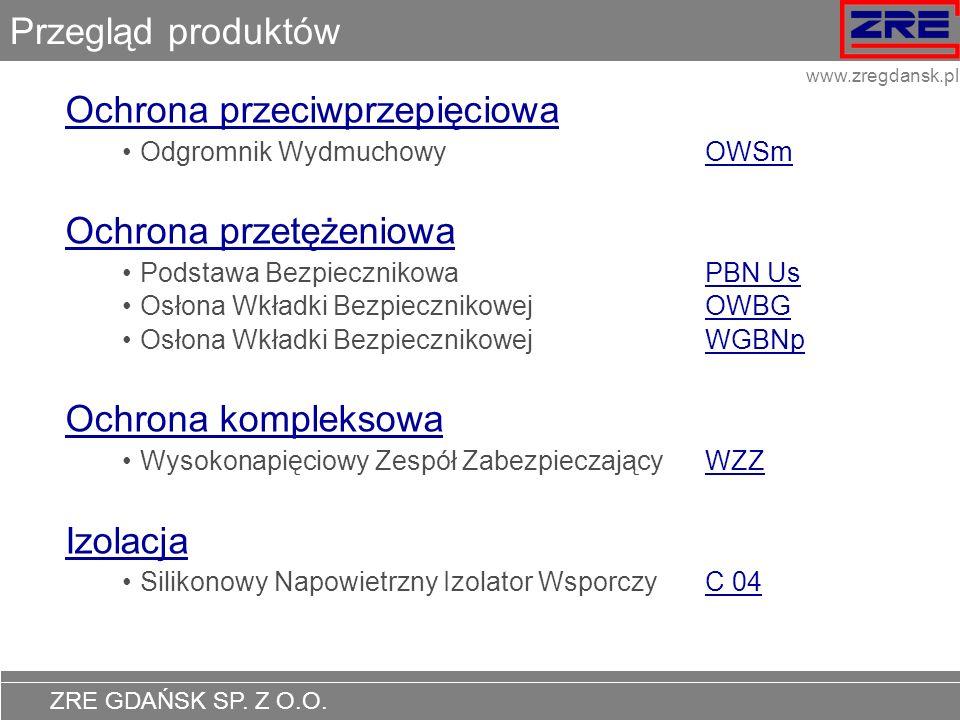 ZRE GDAŃSK SP. Z O.O. www.zregdansk.pl Przegląd produktów Ochrona przeciwprzepięciowa Odgromnik Wydmuchowy OWSmOWSm Ochrona przetężeniowa Podstawa Bez