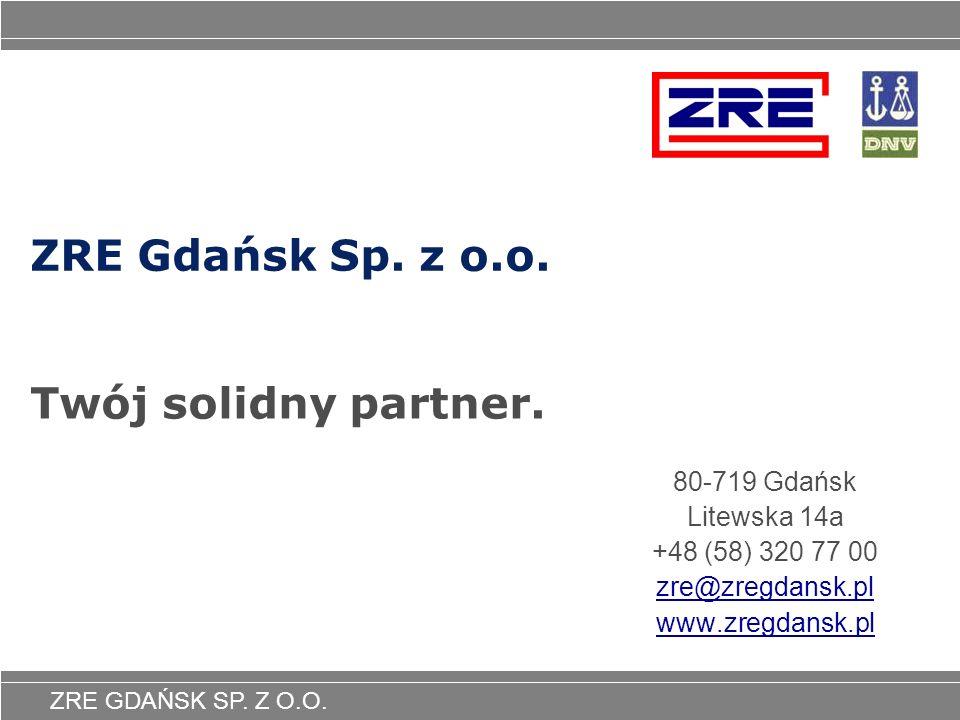ZRE GDAŃSK SP. Z O.O. ZRE Gdańsk Sp. z o.o. 80-719 Gdańsk Litewska 14a +48 (58) 320 77 00 zre@zregdansk.pl www.zregdansk.pl Twój solidny partner.