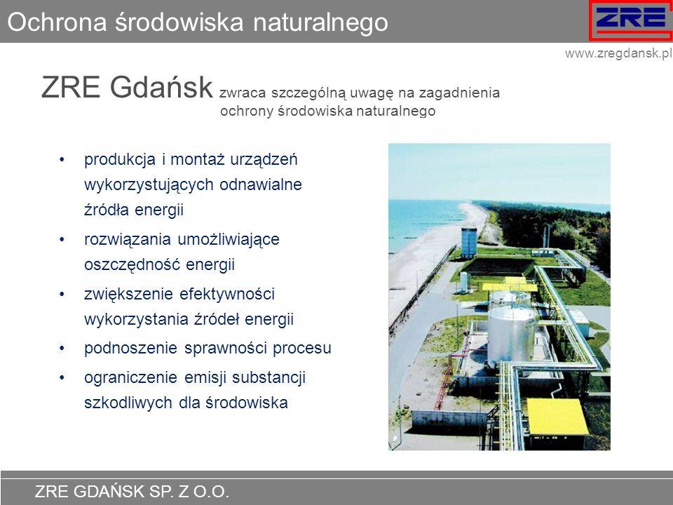 ZRE GDAŃSK SP. Z O.O. www.zregdansk.pl Ochrona środowiska naturalnego ZRE Gdańsk zwraca szczególną uwagę na zagadnienia ochrony środowiska naturalnego