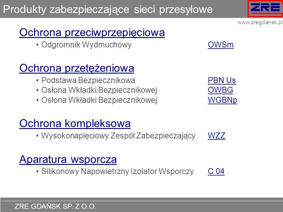 ZRE GDAŃSK SP. Z O.O. www.zregdansk.pl Produkty zabezpieczające sieci przesyłowe Ochrona przeciwprzepięciowa Odgromnik Wydmuchowy OWSmOWSm Ochrona prz