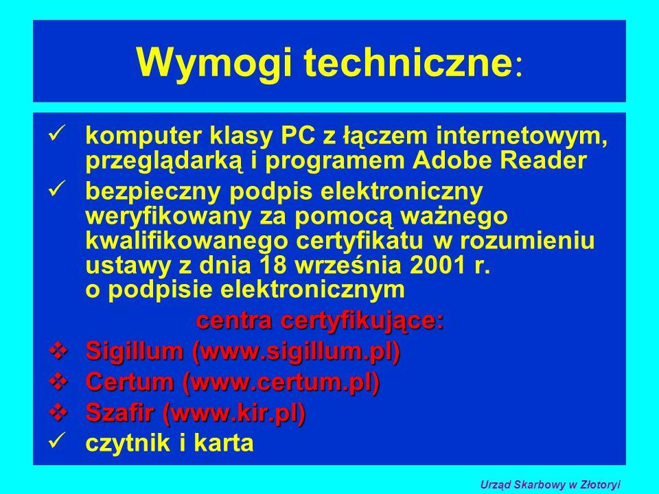 Wymogi techniczne : komputer klasy PC z łączem internetowym, przeglądarką i programem Adobe Reader bezpieczny podpis elektroniczny weryfikowany za pomocą ważnego kwalifikowanego certyfikatu w rozumieniu ustawy z dnia 18 września 2001 r.