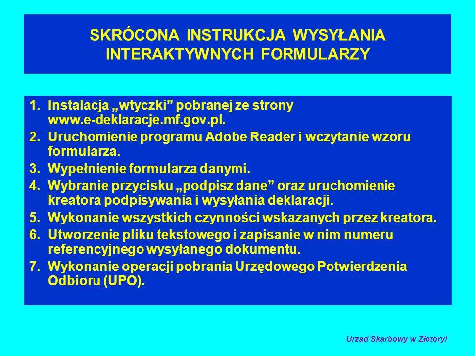 SKRÓCONA INSTRUKCJA WYSYŁANIA INTERAKTYWNYCH FORMULARZY 1.Instalacja wtyczki pobranej ze strony www.e-deklaracje.mf.gov.pl.