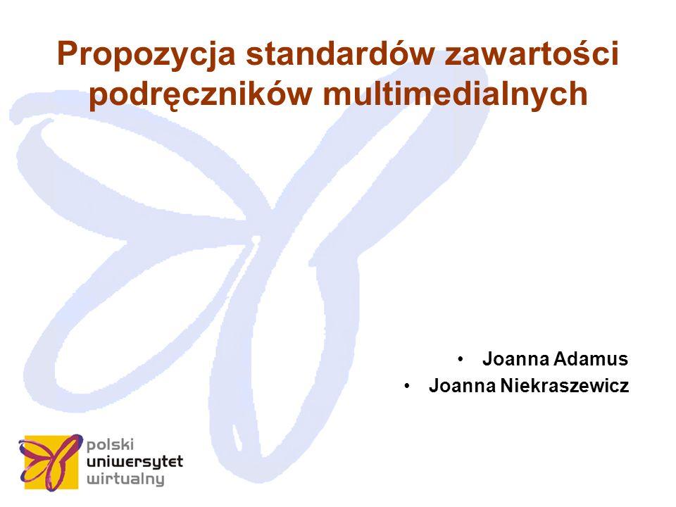 Propozycja standardów zawartości podręczników multimedialnych Joanna Adamus Joanna Niekraszewicz
