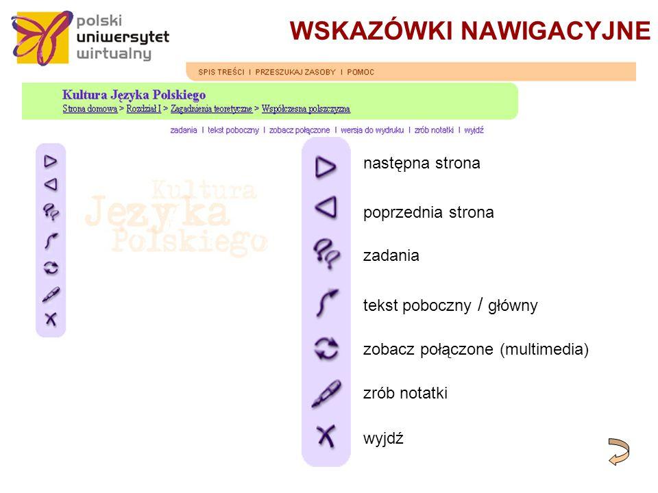 WSKAZÓWKI NAWIGACYJNE następna strona poprzednia strona zadania tekst poboczny / główny zobacz połączone (multimedia) zrób notatki wyjdź