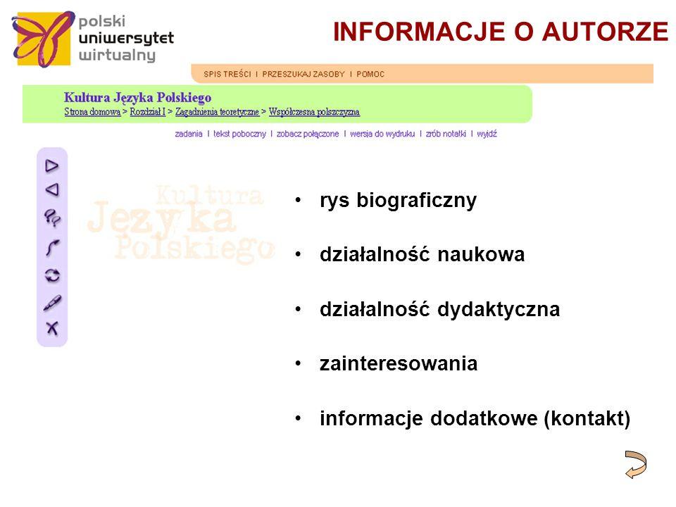 INFORMACJE O AUTORZE rys biograficzny działalność naukowa działalność dydaktyczna zainteresowania informacje dodatkowe (kontakt)