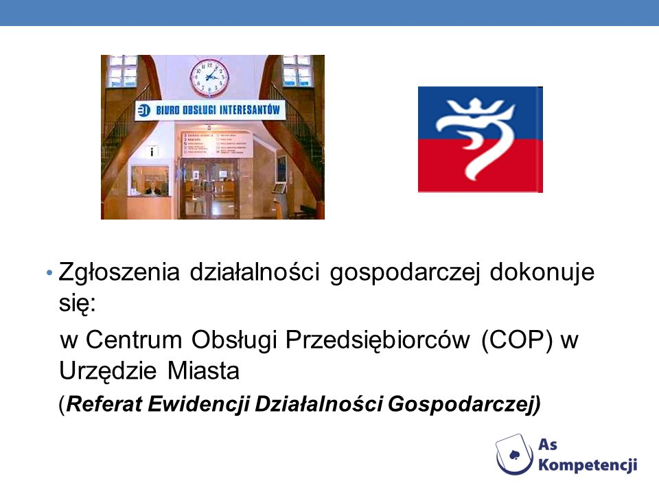 Zgłoszenia działalności gospodarczej dokonuje się: w Centrum Obsługi Przedsiębiorców (COP) w Urzędzie Miasta (Referat Ewidencji Działalności Gospodarc