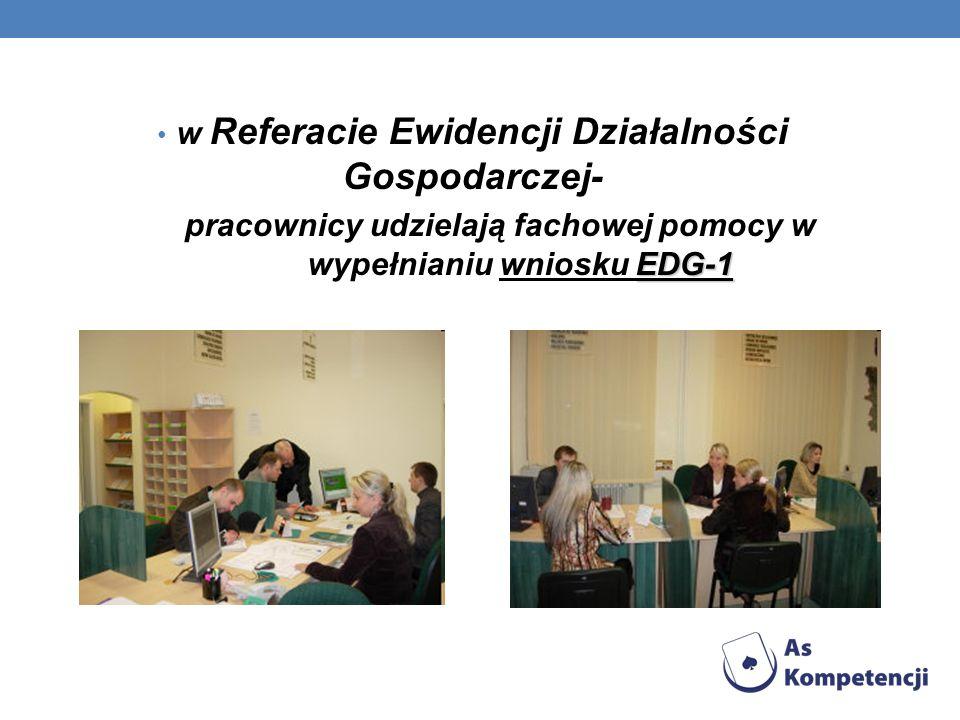w Referacie Ewidencji Działalności Gospodarczej- EDG-1 pracownicy udzielają fachowej pomocy w wypełnianiu wniosku EDG-1