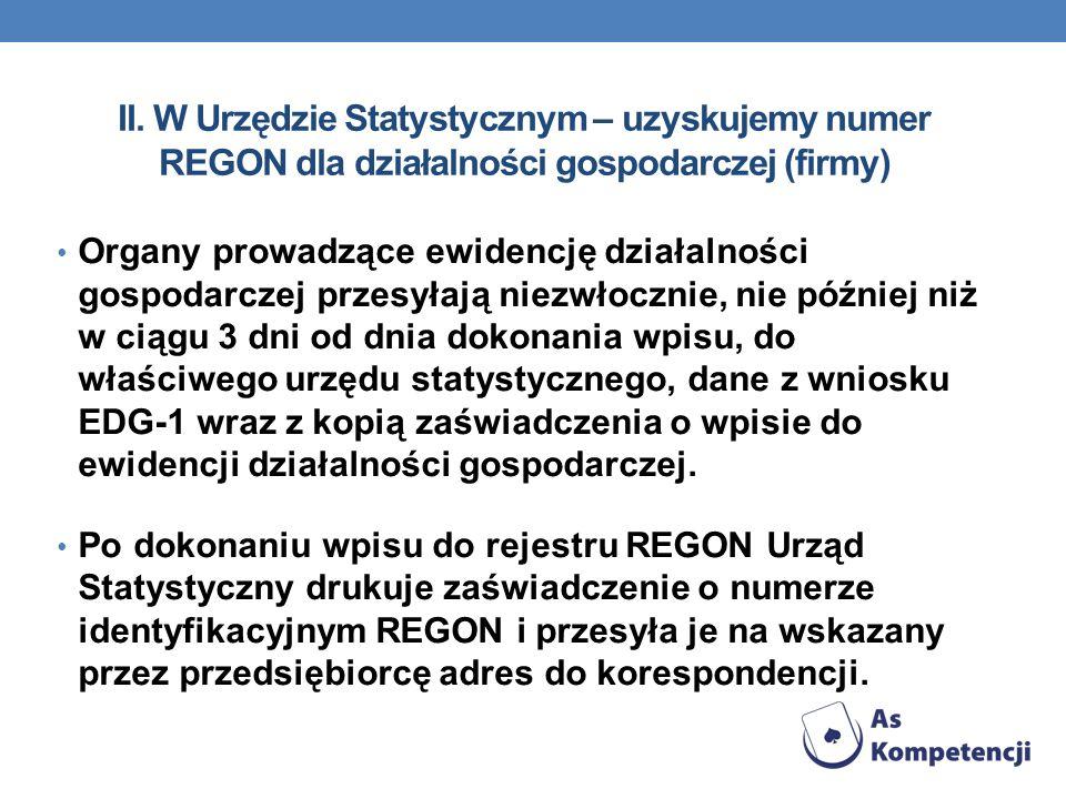 II. W Urzędzie Statystycznym – uzyskujemy numer REGON dla działalności gospodarczej (firmy) Organy prowadzące ewidencję działalności gospodarczej prze