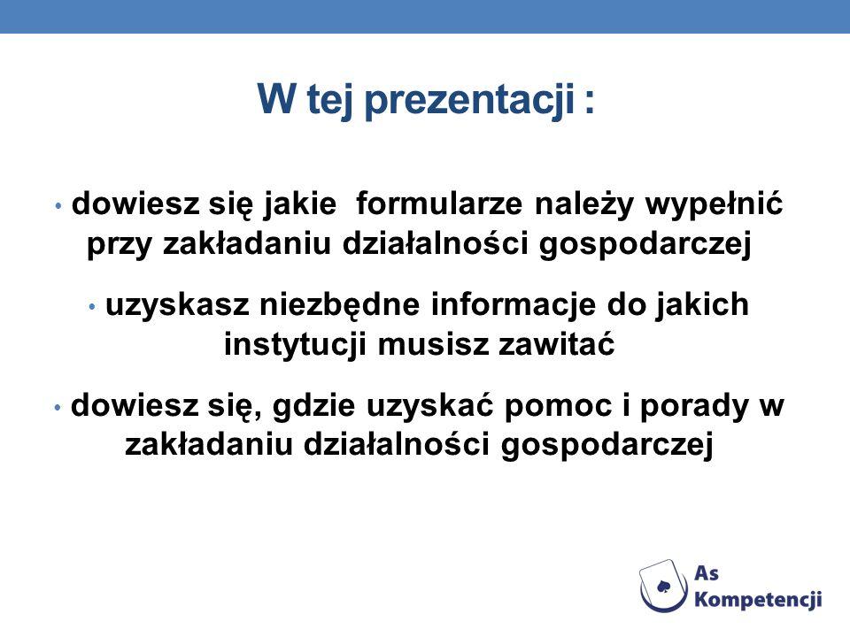 W tej prezentacji : dowiesz się jakie formularze należy wypełnić przy zakładaniu działalności gospodarczej uzyskasz niezbędne informacje do jakich ins