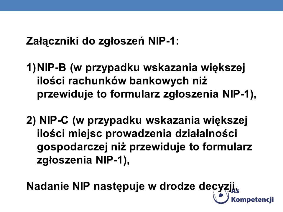 Załączniki do zgłoszeń NIP-1: 1)NIP-B (w przypadku wskazania większej ilości rachunków bankowych niż przewiduje to formularz zgłoszenia NIP-1), 2) NIP