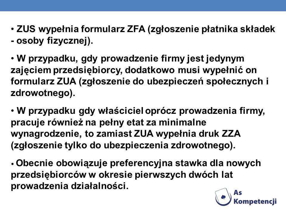ZUS wypełnia formularz ZFA (zgłoszenie płatnika składek - osoby fizycznej). W przypadku, gdy prowadzenie firmy jest jedynym zajęciem przedsiębiorcy, d