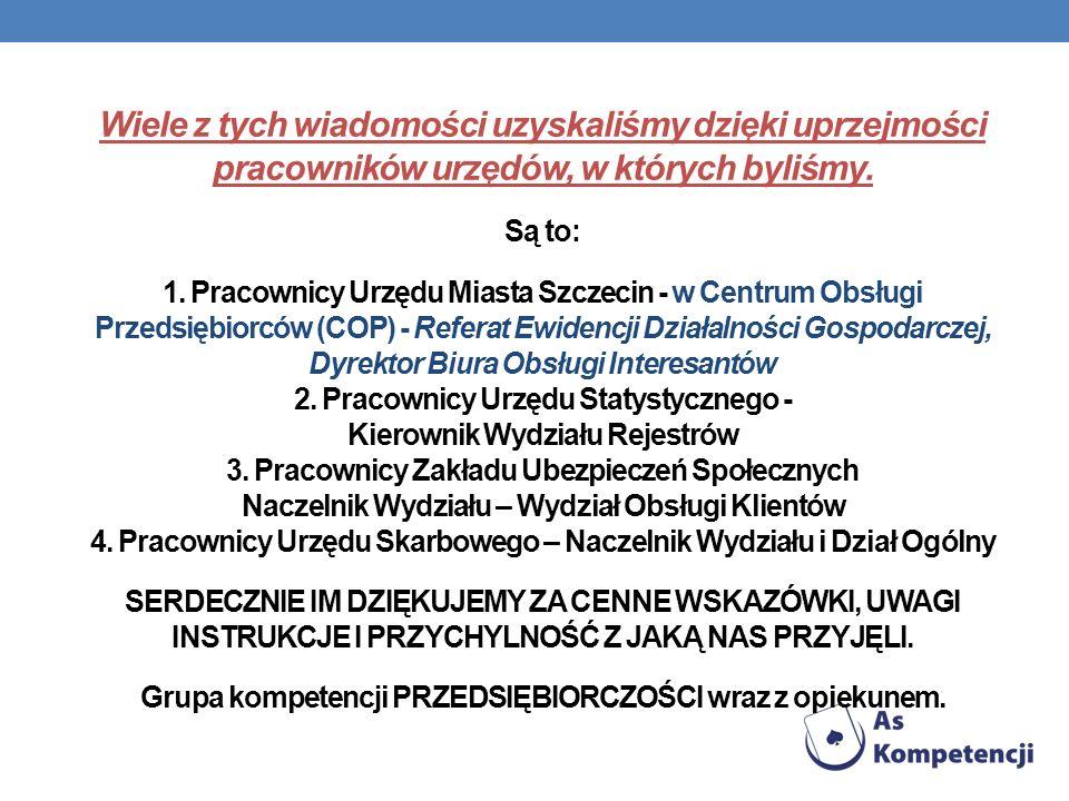 Wiele z tych wiadomości uzyskaliśmy dzięki uprzejmości pracowników urzędów, w których byliśmy. Są to: 1. Pracownicy Urzędu Miasta Szczecin - w Centrum