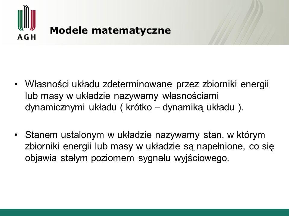 Modele matematyczne Własności układu zdeterminowane przez zbiorniki energii lub masy w układzie nazywamy własnościami dynamicznymi układu ( krótko – d