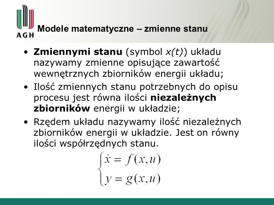 Modele matematyczne – zmienne stanu Zmiennymi stanu (symbol x(t)) układu nazywamy zmienne opisujące zawartość wewnętrznych zbiorników energii układu;