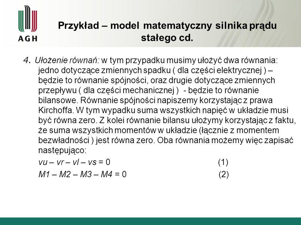 Przykład – model matematyczny silnika prądu stałego cd. 4. Ułożenie równań: w tym przypadku musimy ułożyć dwa równania: jedno dotyczące zmiennych spad