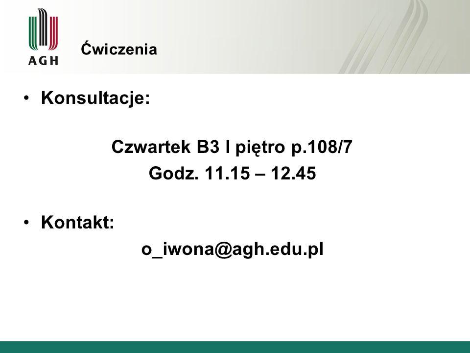 Ćwiczenia Konsultacje: Czwartek B3 I piętro p.108/7 Godz. 11.15 – 12.45 Kontakt: o_iwona@agh.edu.pl