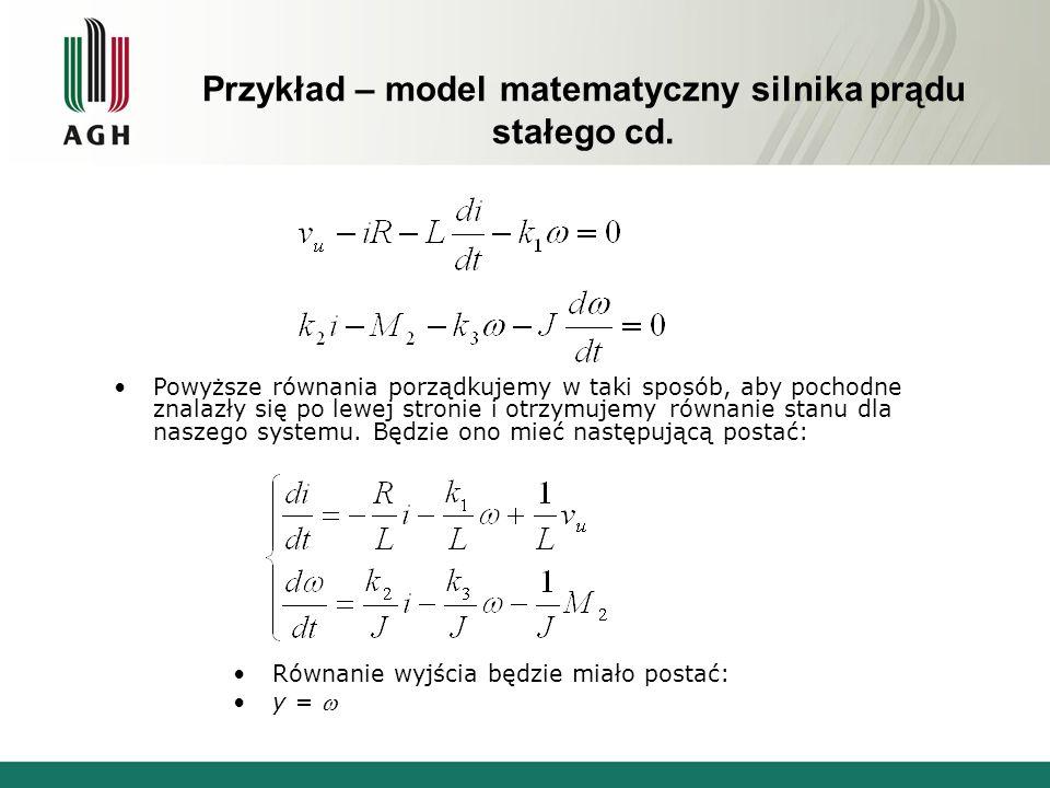 Przykład – model matematyczny silnika prądu stałego cd. Równanie wyjścia będzie miało postać: y = Powyższe równania porządkujemy w taki sposób, aby po