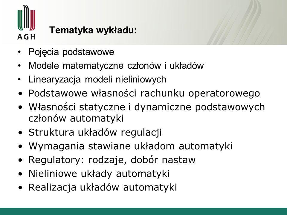 Tematyka wykładu: Pojęcia podstawowe Modele matematyczne członów i układów Linearyzacja modeli nieliniowych Podstawowe własności rachunku operatoroweg