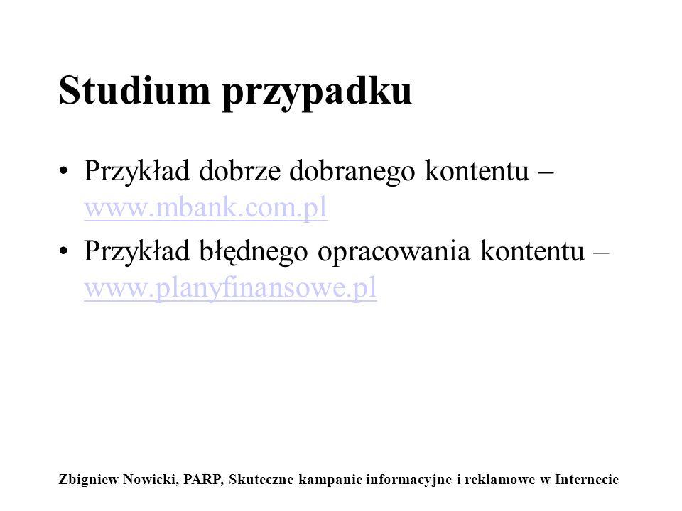 Studium przypadku Przykład dobrze dobranego kontentu – www.mbank.com.pl www.mbank.com.pl Przykład błędnego opracowania kontentu – www.planyfinansowe.pl www.planyfinansowe.pl Zbigniew Nowicki, PARP, Skuteczne kampanie informacyjne i reklamowe w Internecie