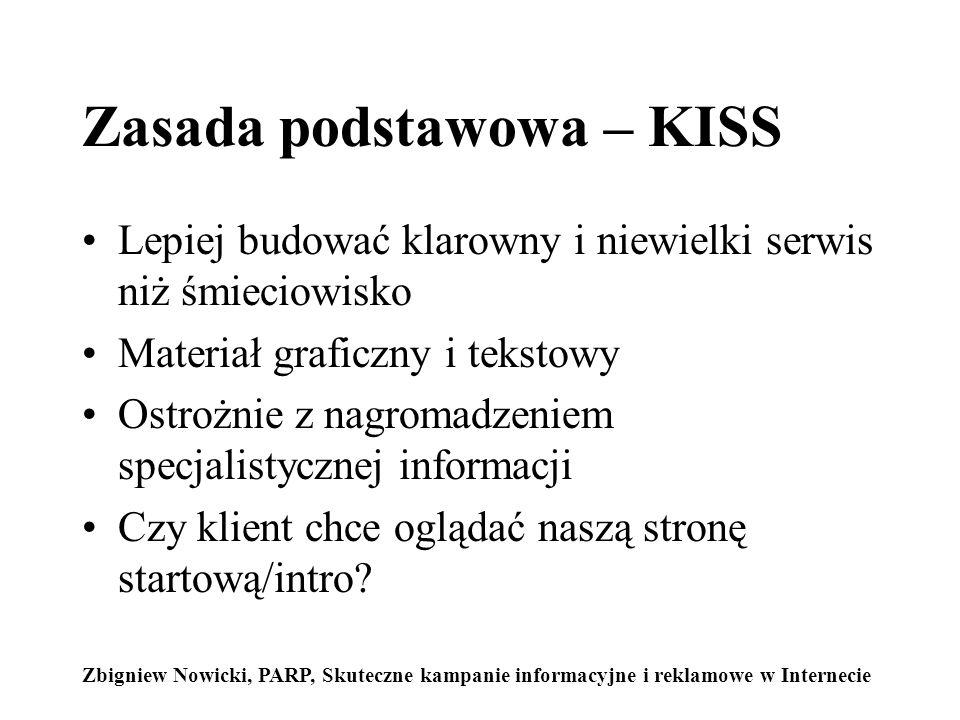 Zasada podstawowa – KISS Lepiej budować klarowny i niewielki serwis niż śmieciowisko Materiał graficzny i tekstowy Ostrożnie z nagromadzeniem specjalistycznej informacji Czy klient chce oglądać naszą stronę startową/intro.