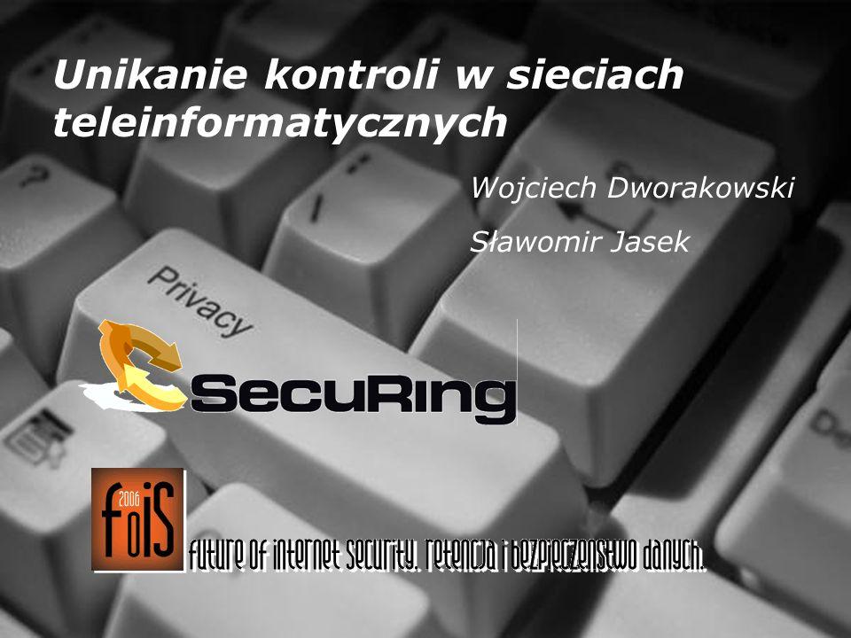 Unikanie kontroli w sieciach teleinformatycznych Wojciech Dworakowski Sławomir Jasek