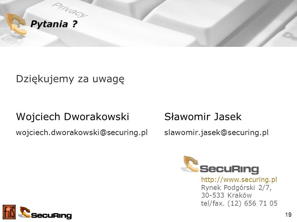 19 Dziękujemy za uwagę Wojciech DworakowskiSławomir Jasek wojciech.dworakowski@securing.plslawomir.jasek@securing.pl Pytania .