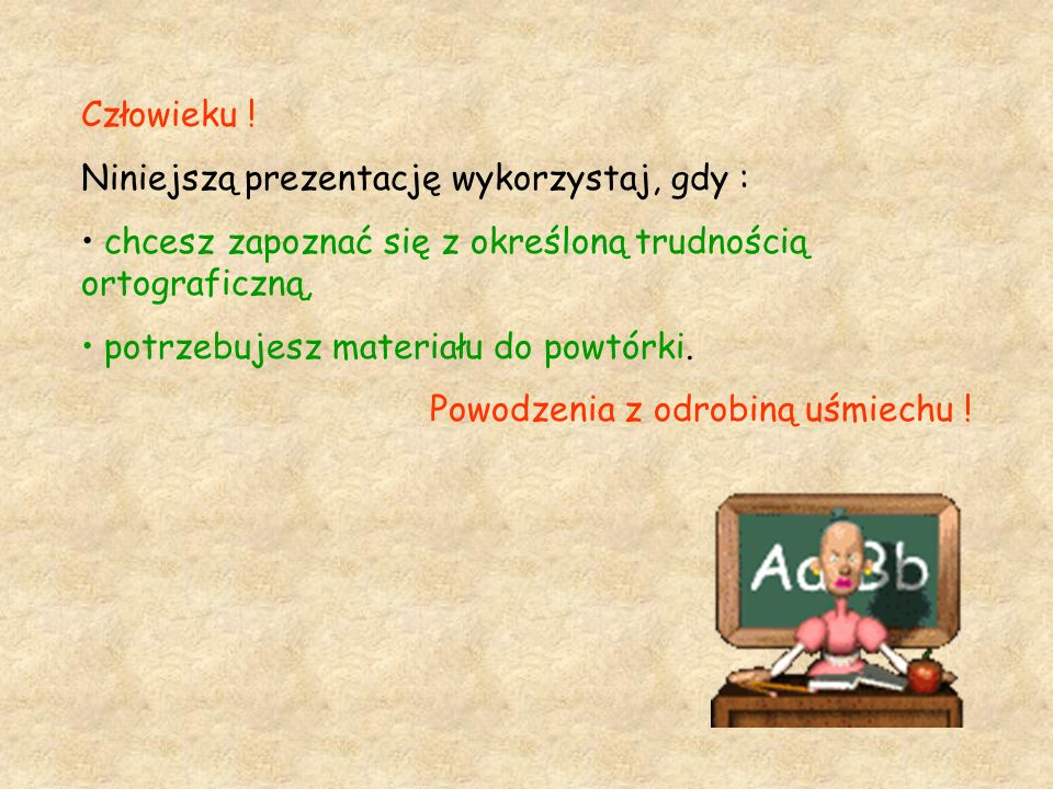 Ortografia na wesoło Czyli co warto wiedzieć, aby łapać byki za rogi! Opracowała: Agata Trochimiak - Przewoźnik