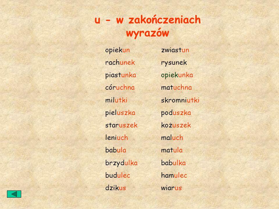 Zasady pisowni wyrazów z u. w zakończeniach wyrazów: -un, -unka, -unek, -uchna, -utki, - uszka, - uszek, -uch, - ula, - ulka, -ulec, -us, w zakończeni
