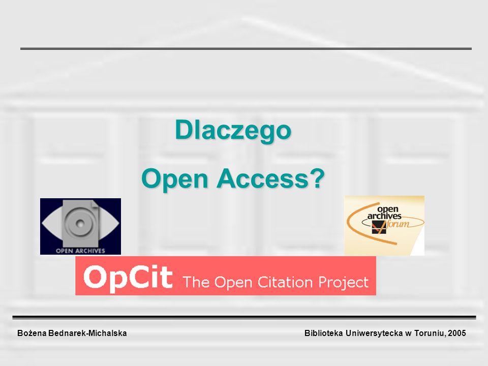Bożena Bednarek-Michalska Biblioteka Uniwersytecka w Toruniu, 2005 Open Access to jest inicjatywa, którą bibliotekarz musi promować, by zachować tradycyjną misję bibliotek.