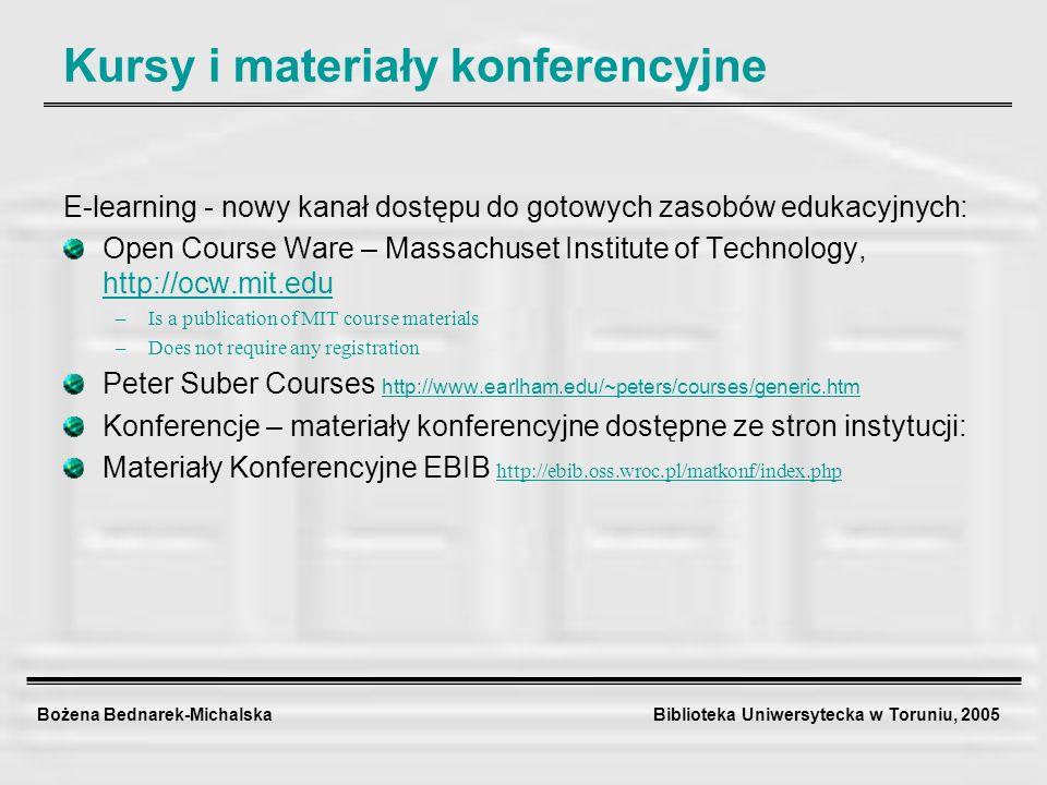 Bożena Bednarek-Michalska Biblioteka Uniwersytecka w Toruniu, 2005 Kursy i materiały konferencyjne E-learning - nowy kanał dostępu do gotowych zasobów